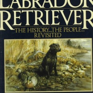 The-Labrador-Retriever-The-History...the-People...Revisited-Second-Edition-0